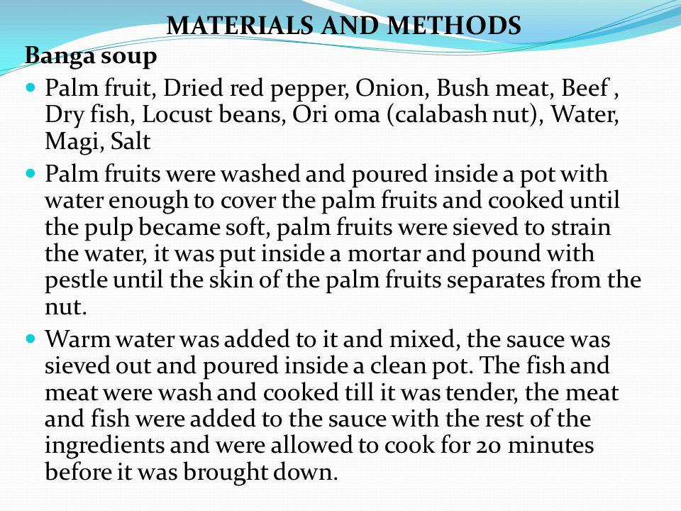 Banga soup Palm fruit, Dried red pepper, Onion, Bush meat, Beef, Dry fish, Locust beans, Ori oma (calabash nut), Water, Magi, Salt Palm fruits were wa