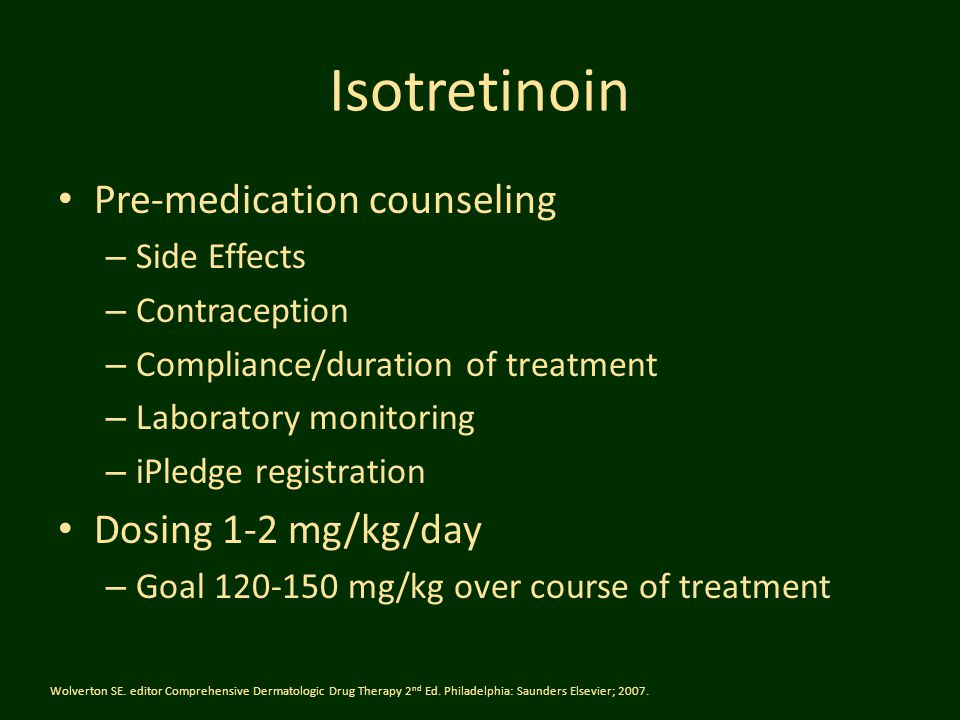 Isotretinoin Pre-medication counseling – Side Effects – Contraception – Compliance/duration of treatment – Laboratory monitoring – iPledge registratio