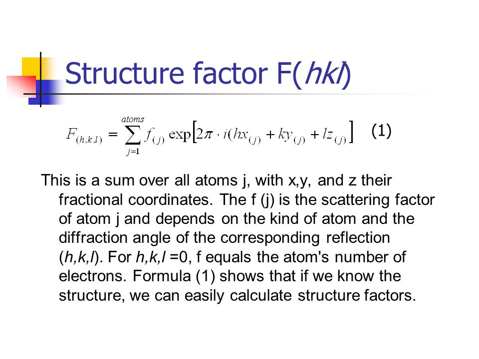Structure factor F(hkl) This is a sum over all atoms j, with x,y, and z their fractional coordinates. The f (j) is the scattering factor of atom j and