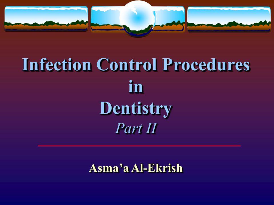 Infection Control Procedures in Dentistry Part II Asma'a Al-Ekrish