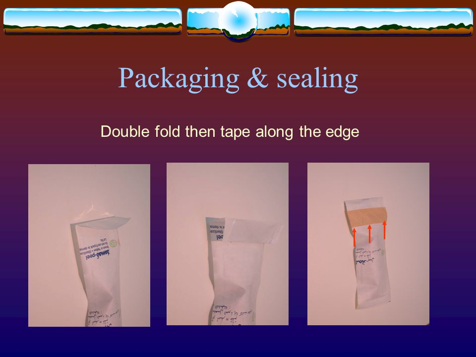 Double fold then tape along the edge Packaging & sealing