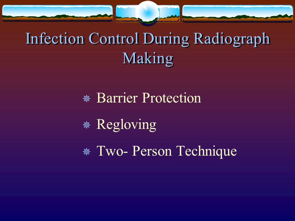 Infection Control During Radiograph Making  Barrier Protection  Regloving  Two- Person Technique