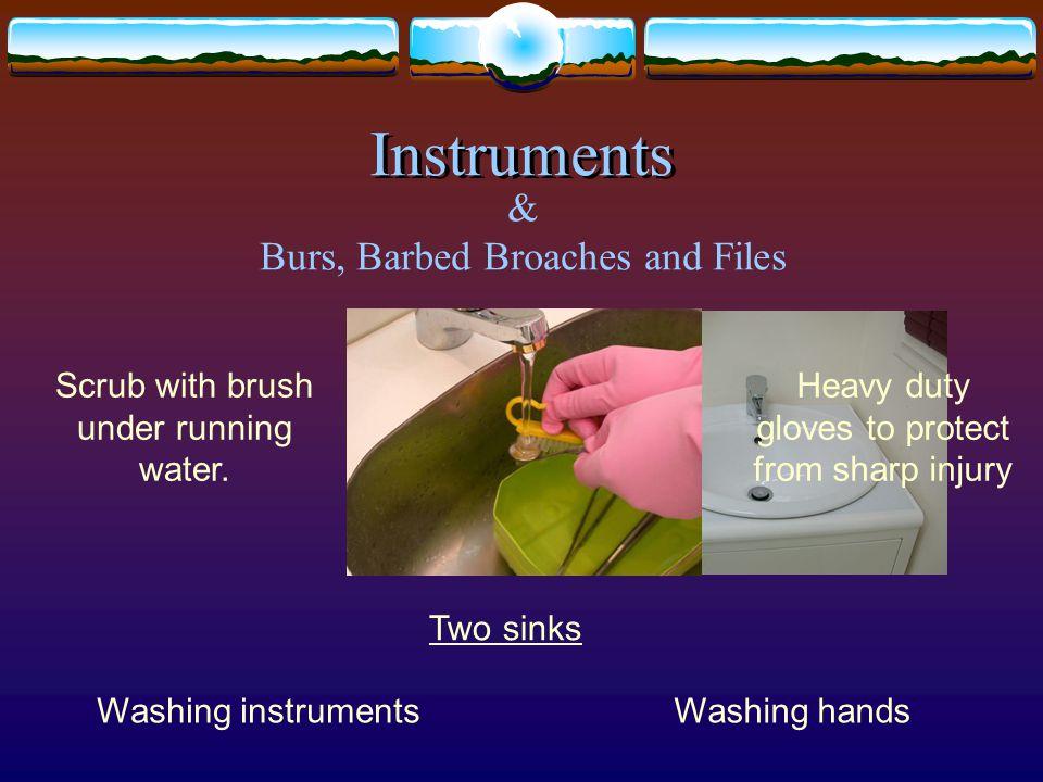 Scrub with brush under running water.