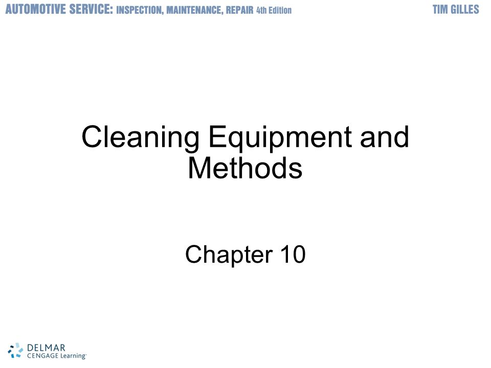 © 2012 Delmar, Cengage Learning Objectives Use cleaning tools and equipment safely and properly Describe the best cleaning method to use for a particular application