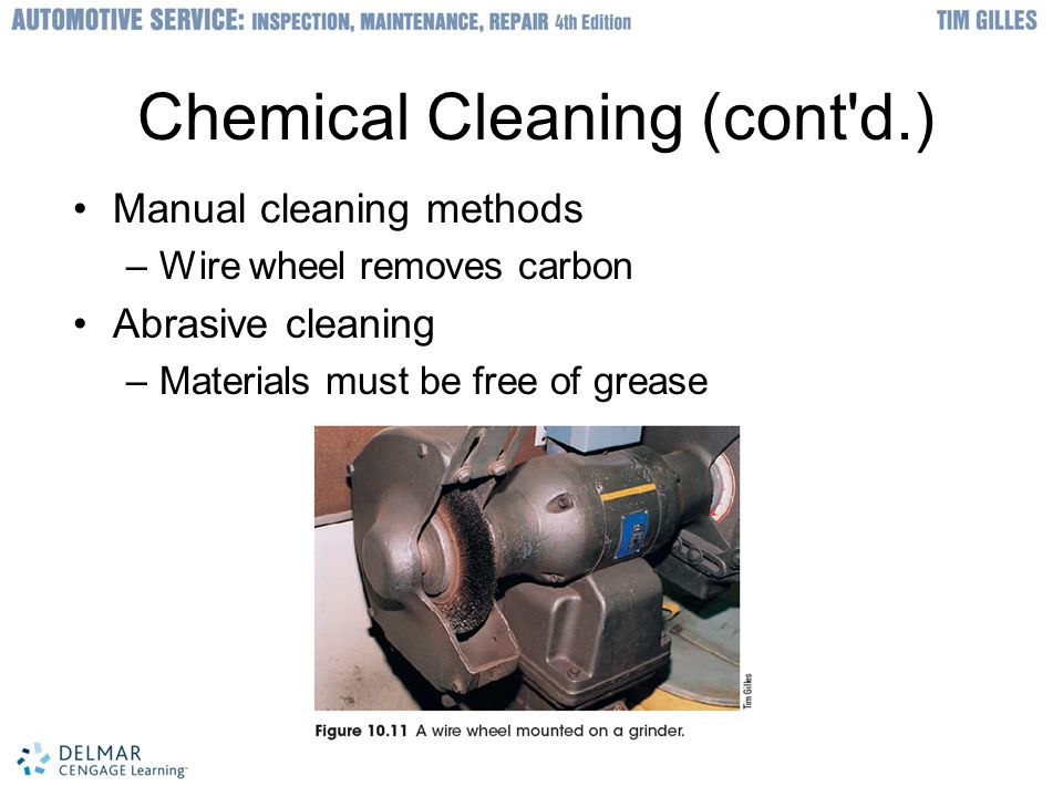 Chemical Cleaning (cont d.) Manual cleaning methods –Wire wheel removes carbon Abrasive cleaning –Materials must be free of grease