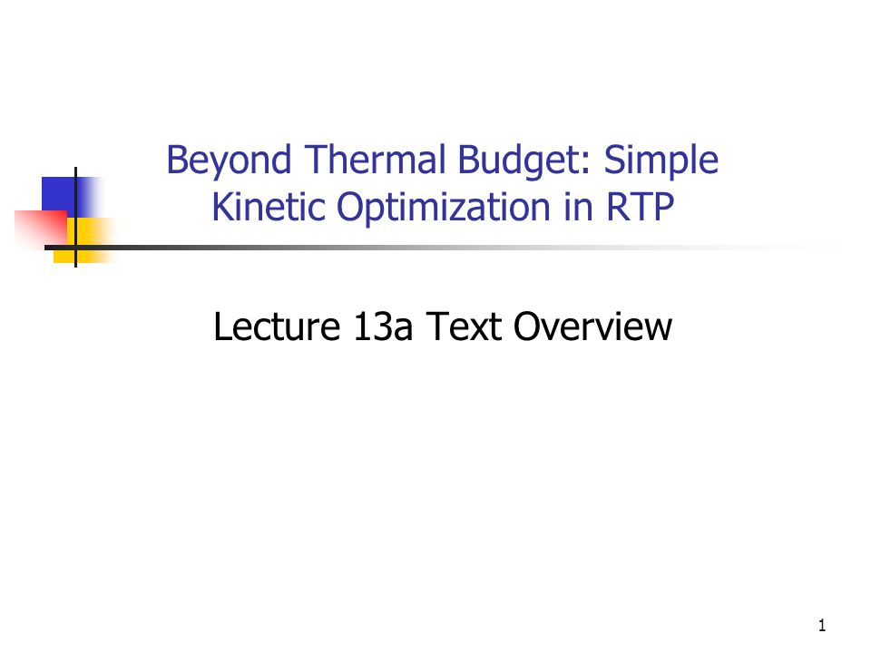 1 Beyond Thermal Budget: Simple Kinetic Optimization in RTP Lecture 13a Text Overview