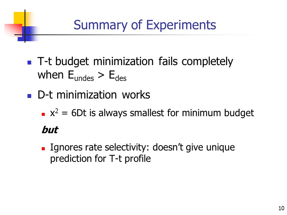 10 Summary of Experiments T-t budget minimization fails completely when E undes > E des D-t minimization works x 2 = 6Dt is always smallest for minimu