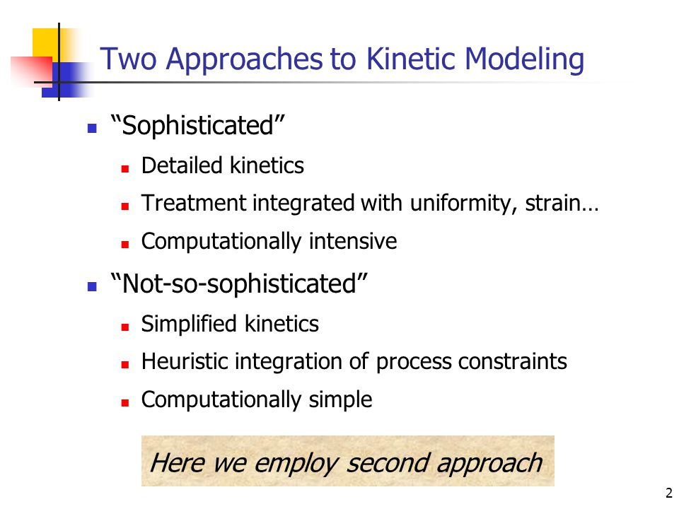 2 Two Approaches to Kinetic Modeling Sophisticated Detailed kinetics Treatment integrated with uniformity, strain… Computationally intensive Not-so-sophisticated Simplified kinetics Heuristic integration of process constraints Computationally simple Here we employ second approach