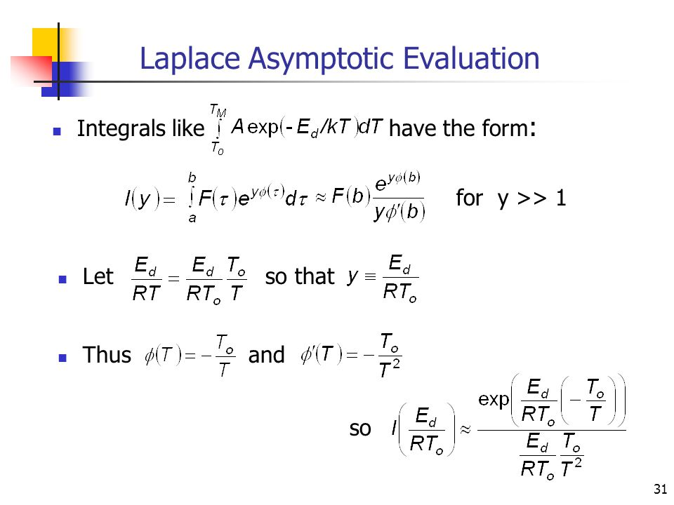31 Laplace Asymptotic Evaluation Integrals likehave the form : for y >> 1 Letso that Thusand so