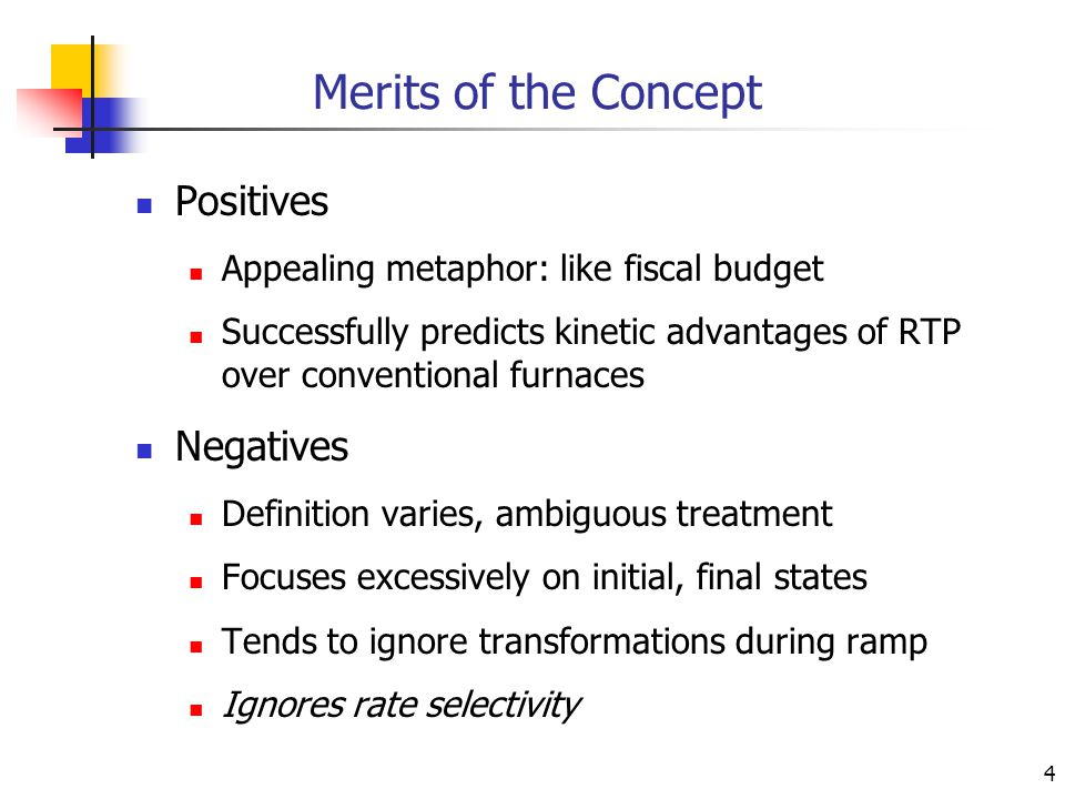 4 Merits of the Concept Positives Appealing metaphor: like fiscal budget Successfully predicts kinetic advantages of RTP over conventional furnaces Negatives Definition varies, ambiguous treatment Focuses excessively on initial, final states Tends to ignore transformations during ramp Ignores rate selectivity