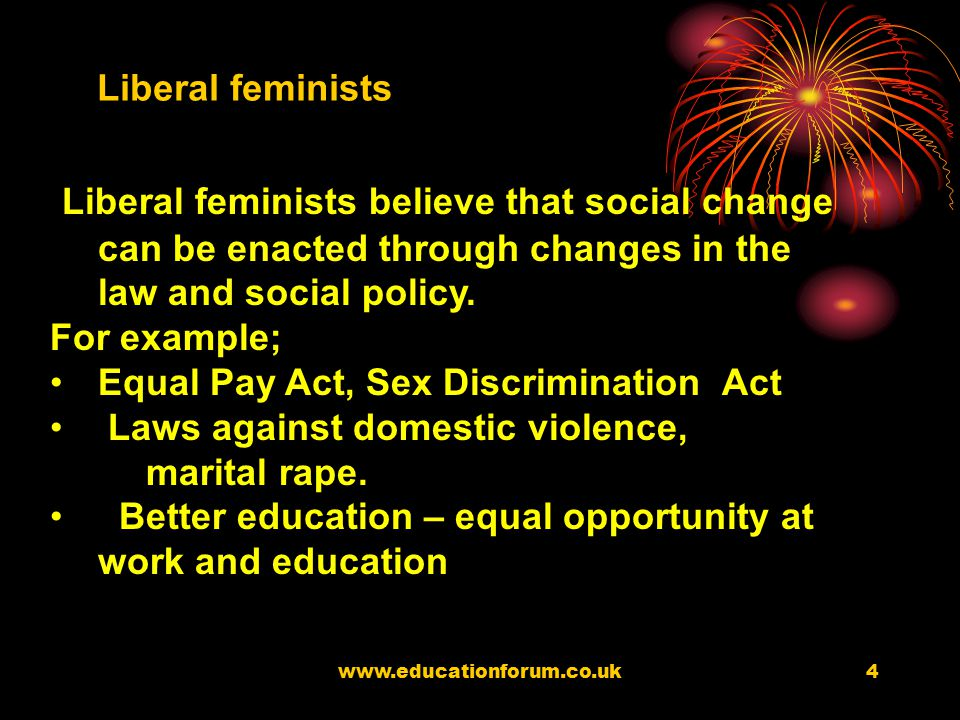 www.educationforum.co.uk3 Liberal feminists Liberal feminists believe that the family is sexist because its supports mainstream culture which is also