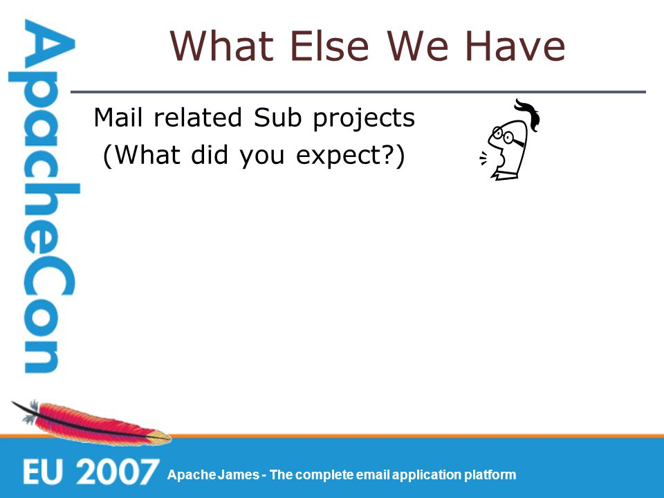 Apache James - The complete email application platform What Else We Have Mail related Sub projects (What did you expect )