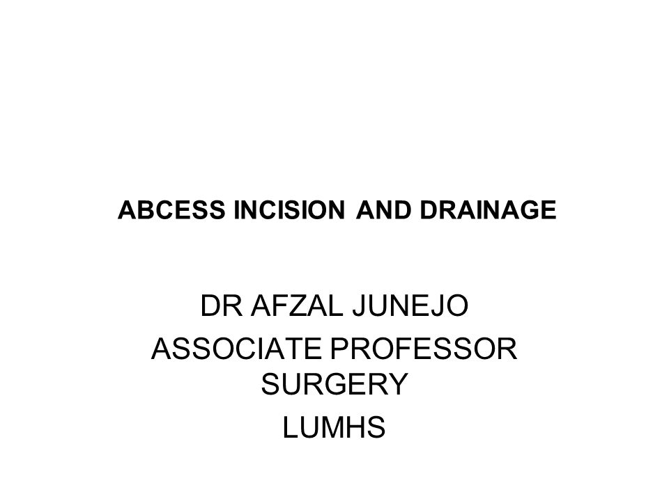 ABCESS INCISION AND DRAINAGE DR AFZAL JUNEJO ASSOCIATE PROFESSOR SURGERY LUMHS