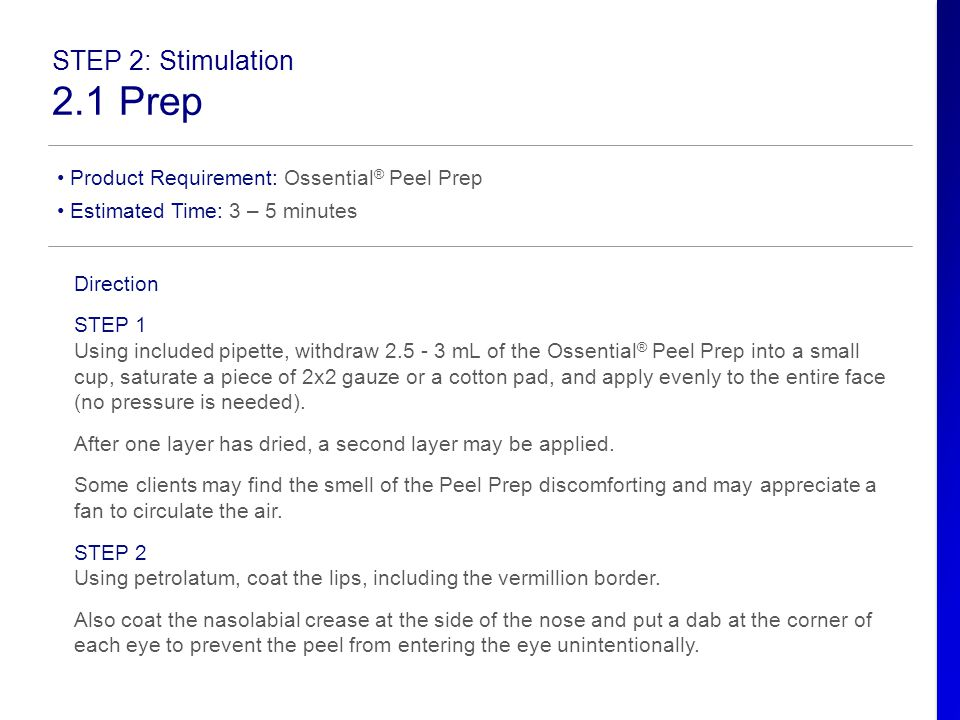STEP 2: Stimulation 2.1 Prep Product Requirement: Ossential ® Peel Prep Estimated Time: 3 – 5 minutes Direction STEP 1 Using included pipette, withdra