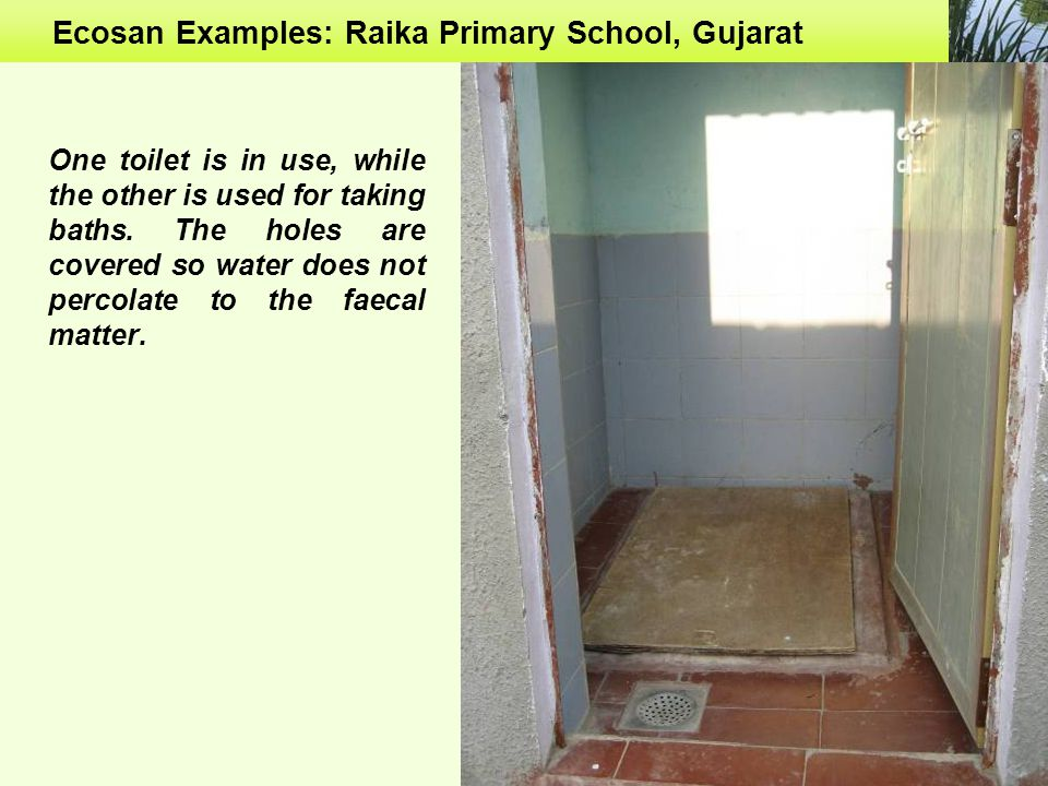 Ecosan Examples: Raika Primary School, Gujarat One toilet is in use, while the other is used for taking baths.