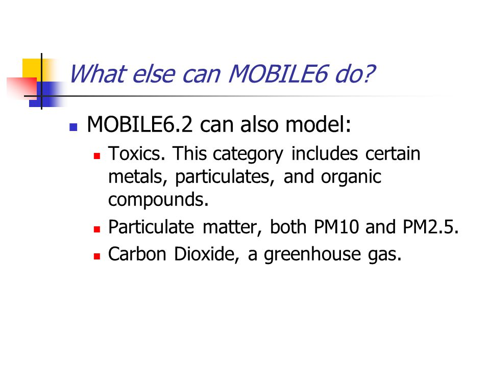 What else can MOBILE6 do. MOBILE6.2 can also model: Toxics.