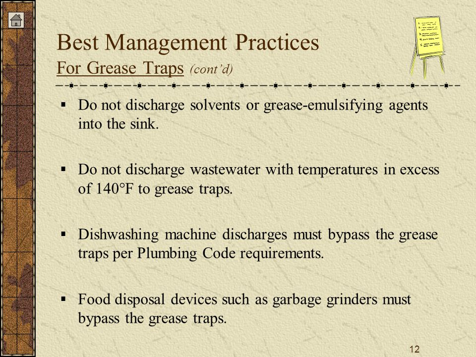 12 Best Management Practices For Grease Traps (cont'd)  Do not discharge solvents or grease-emulsifying agents into the sink.
