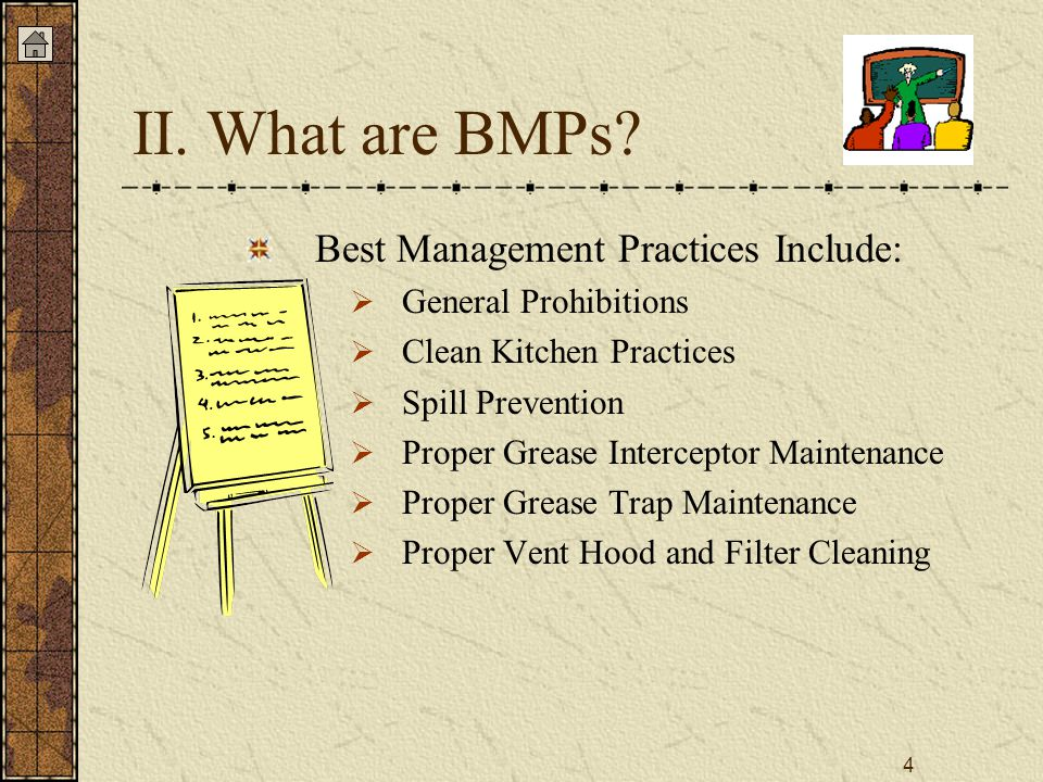 4 Best Management Practices Include:  General Prohibitions  Clean Kitchen Practices  Spill Prevention  Proper Grease Interceptor Maintenance  Proper Grease Trap Maintenance  Proper Vent Hood and Filter Cleaning II.