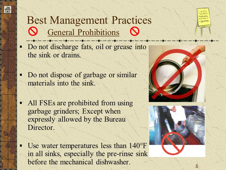 5 Best Management Practices General Prohibitions  Do not discharge fats, oil or grease into the sink or drains.