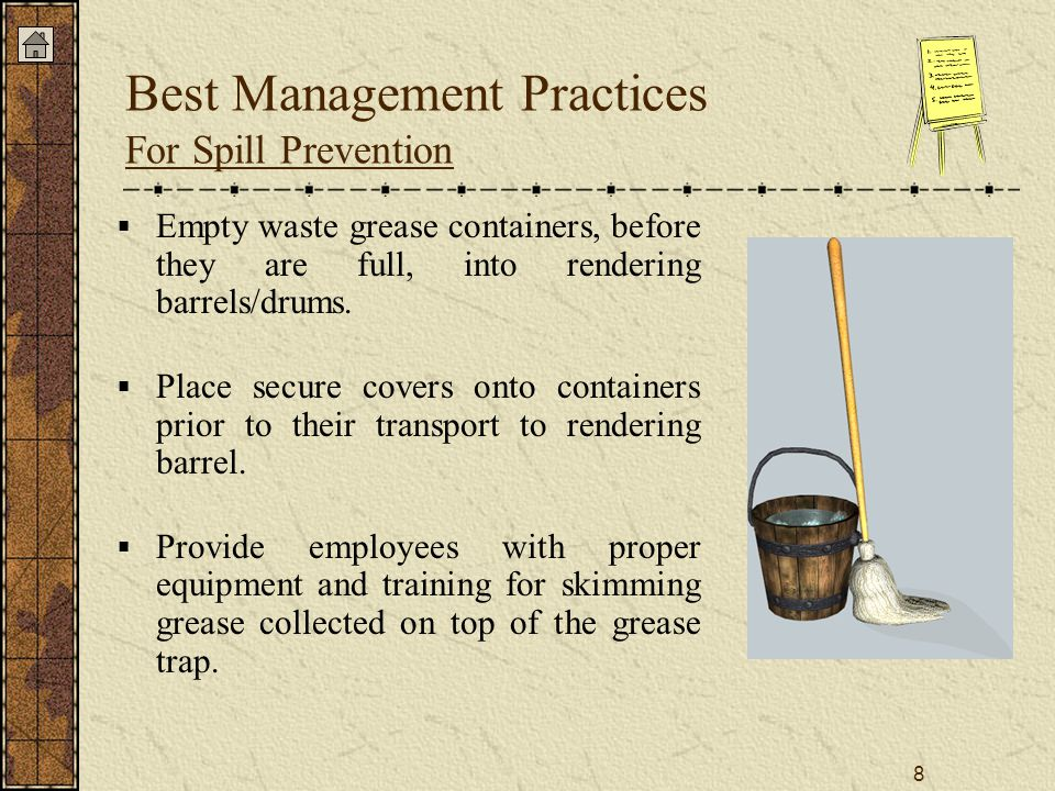 8 Best Management Practices For Spill Prevention  Empty waste grease containers, before they are full, into rendering barrels/drums.