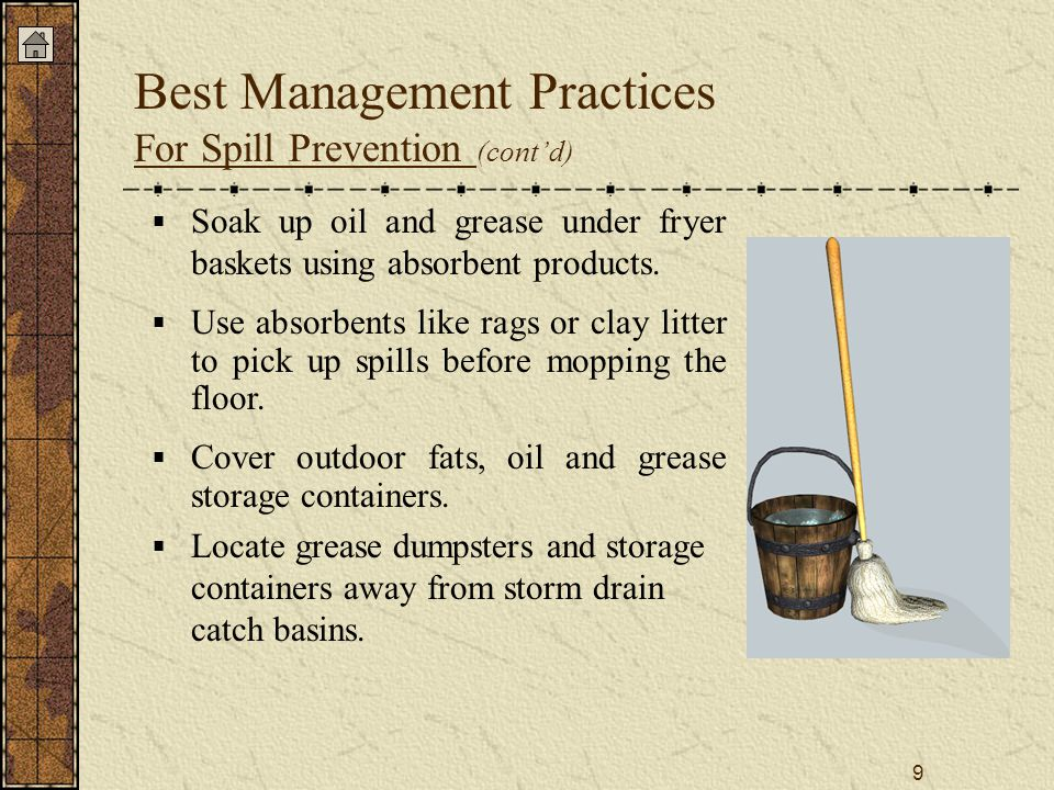 9 Best Management Practices For Spill Prevention (cont'd)  Soak up oil and grease under fryer baskets using absorbent products.
