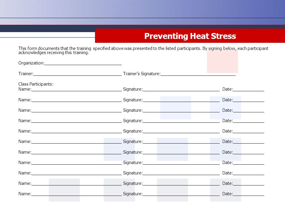 Preventing Heat Stress This form documents that the training specified above was presented to the listed participants. By signing below, each particip