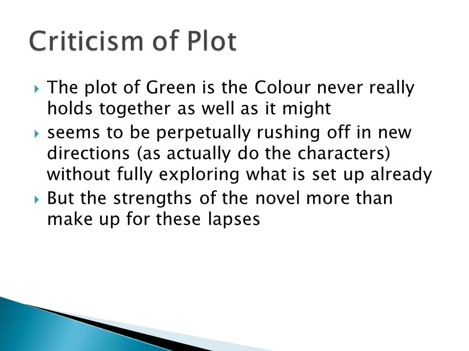  The plot of Green is the Colour never really holds together as well as it might  seems to be perpetually rushing off in new directions (as actually do the characters) without fully exploring what is set up already  But the strengths of the novel more than make up for these lapses