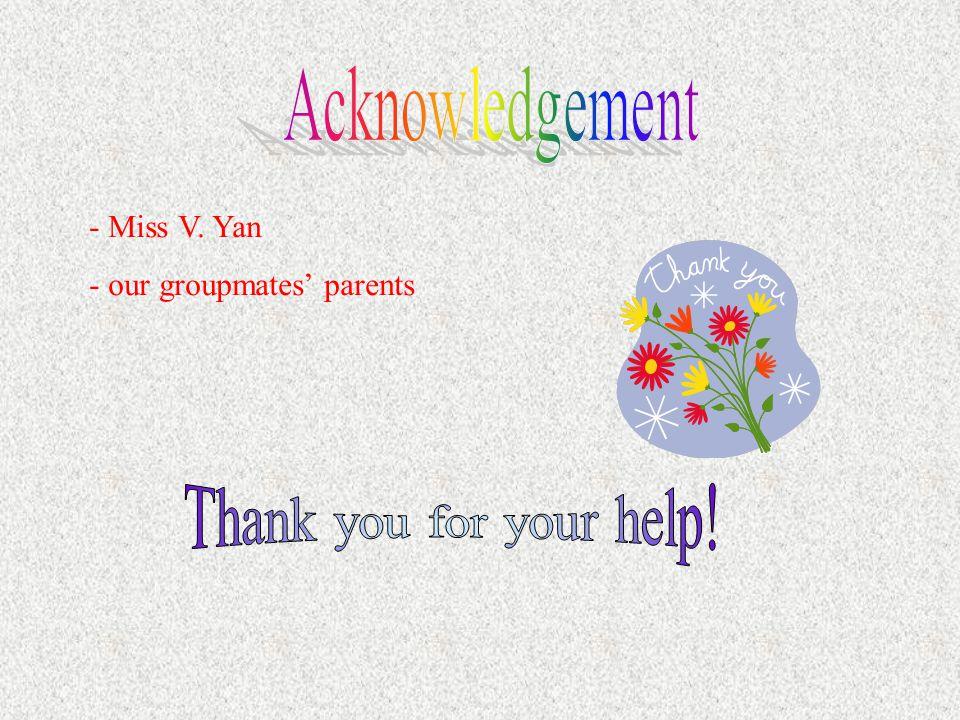 - Miss V. Yan - our groupmates' parents