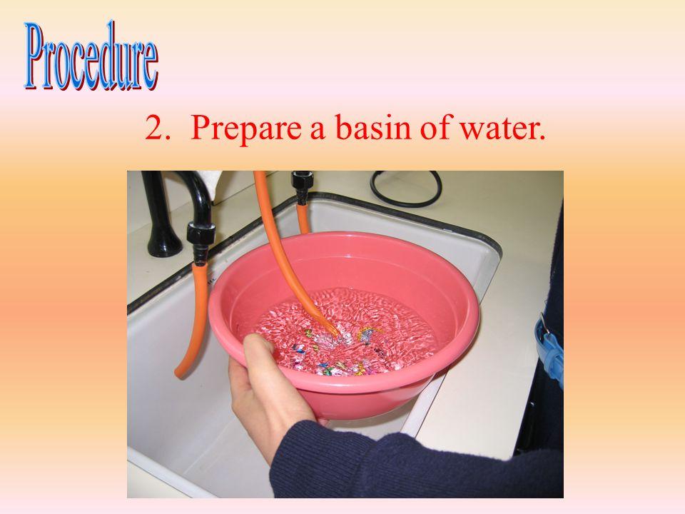2. Prepare a basin of water.