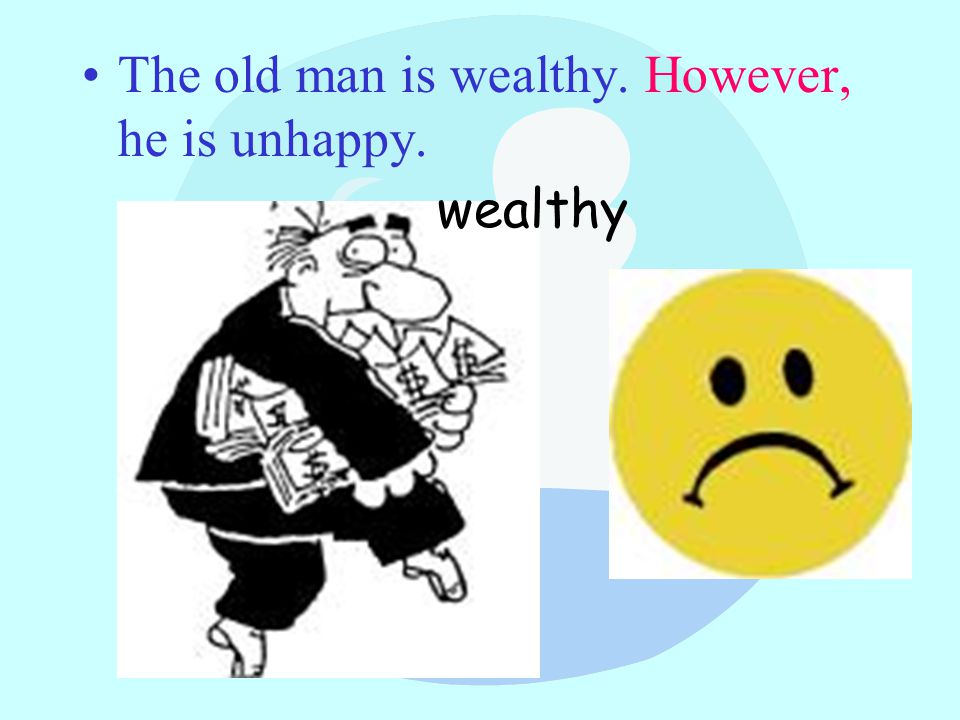 The old man is wealthy. However, he is unhappy. wealthy
