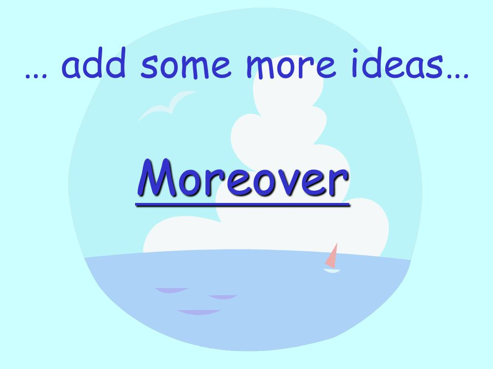 … add some more ideas… Moreover