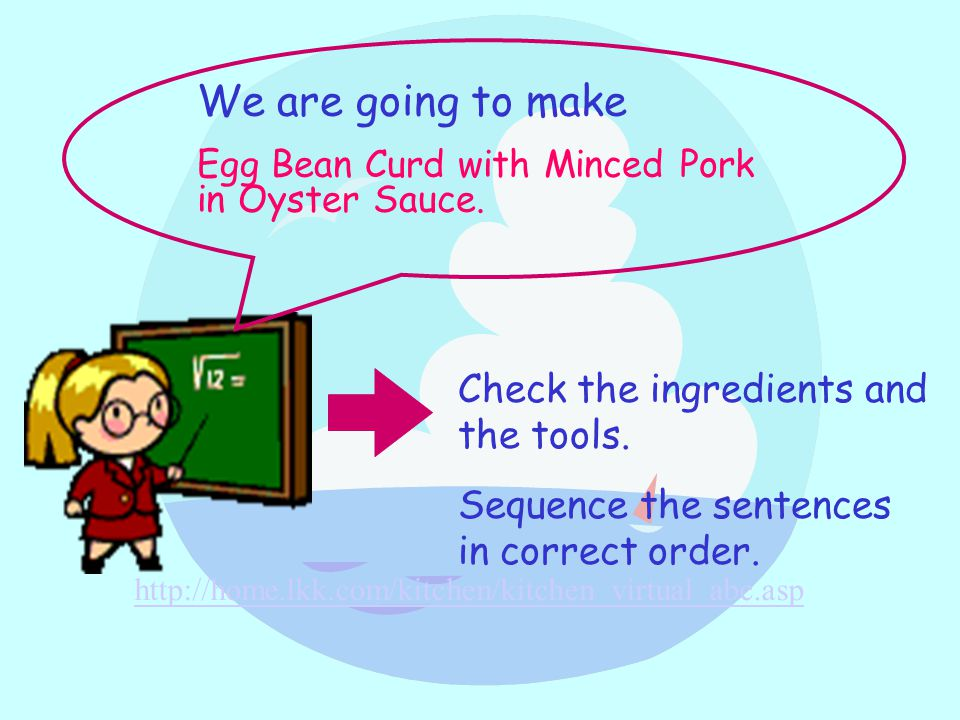 Check the ingredients and the tools. Sequence the sentences in correct order.