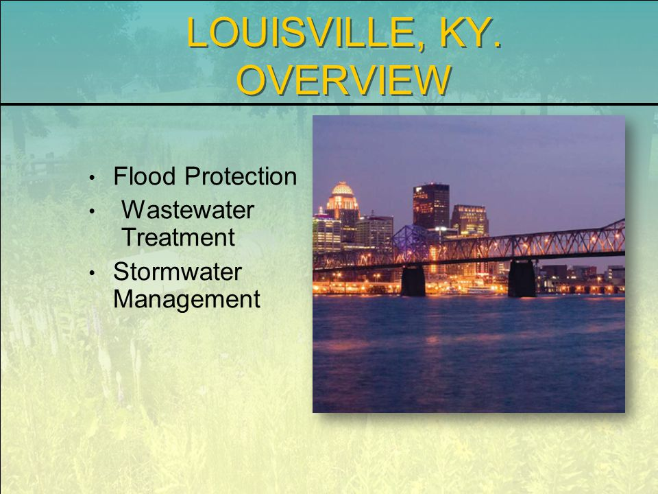 LOUISVILLE, KY. OVERVIEW Flood Protection Wastewater Treatment Stormwater Management