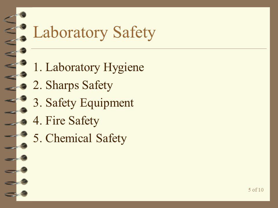 5 of 10 Laboratory Safety 1. Laboratory Hygiene 2. Sharps Safety 3. Safety Equipment 4. Fire Safety 5. Chemical Safety