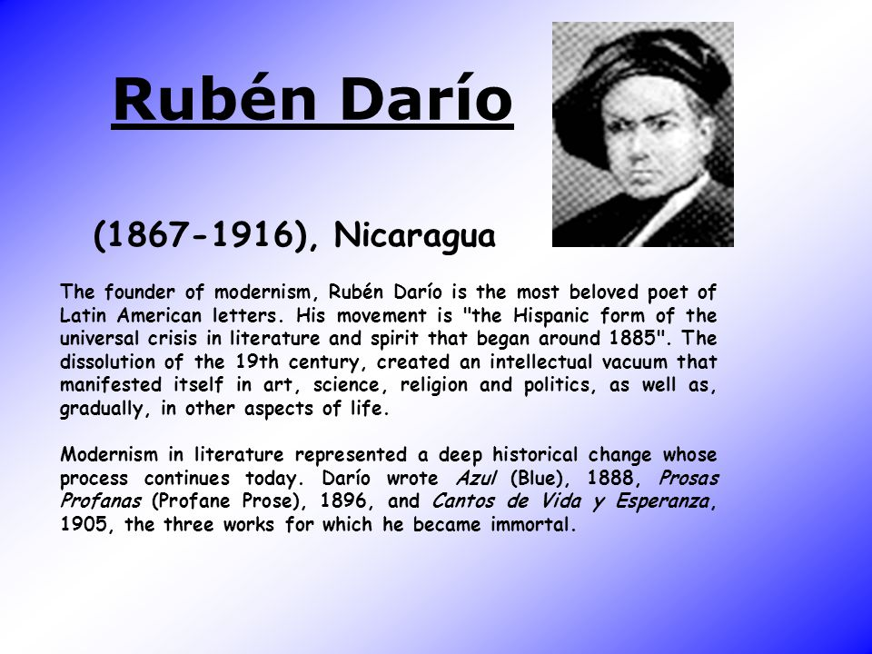 Rubén Darío (1867-1916), Nicaragua The founder of modernism, Rubén Darío is the most beloved poet of Latin American letters.