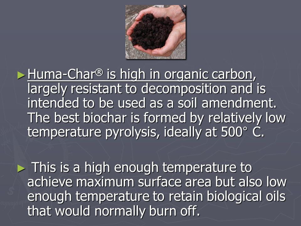 Huma-Char ® improves soil in three critical services: ► First, it acts like a sponge to soak up water, hold and slowly release it to soil.