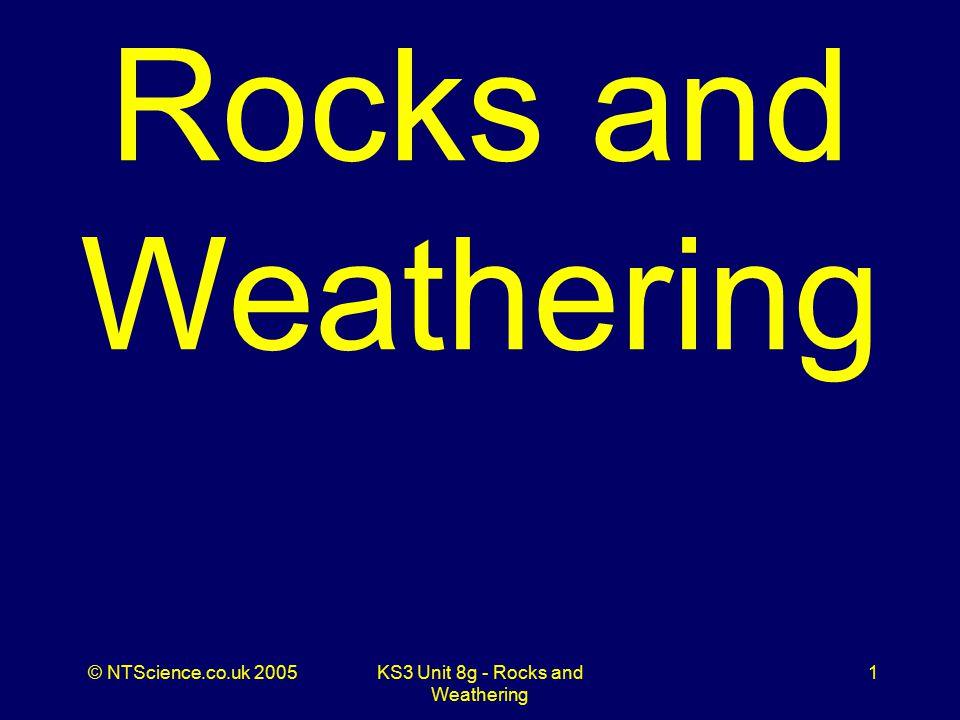 © NTScience.co.uk 2005KS3 Unit 8g - Rocks and Weathering 32 Q16.