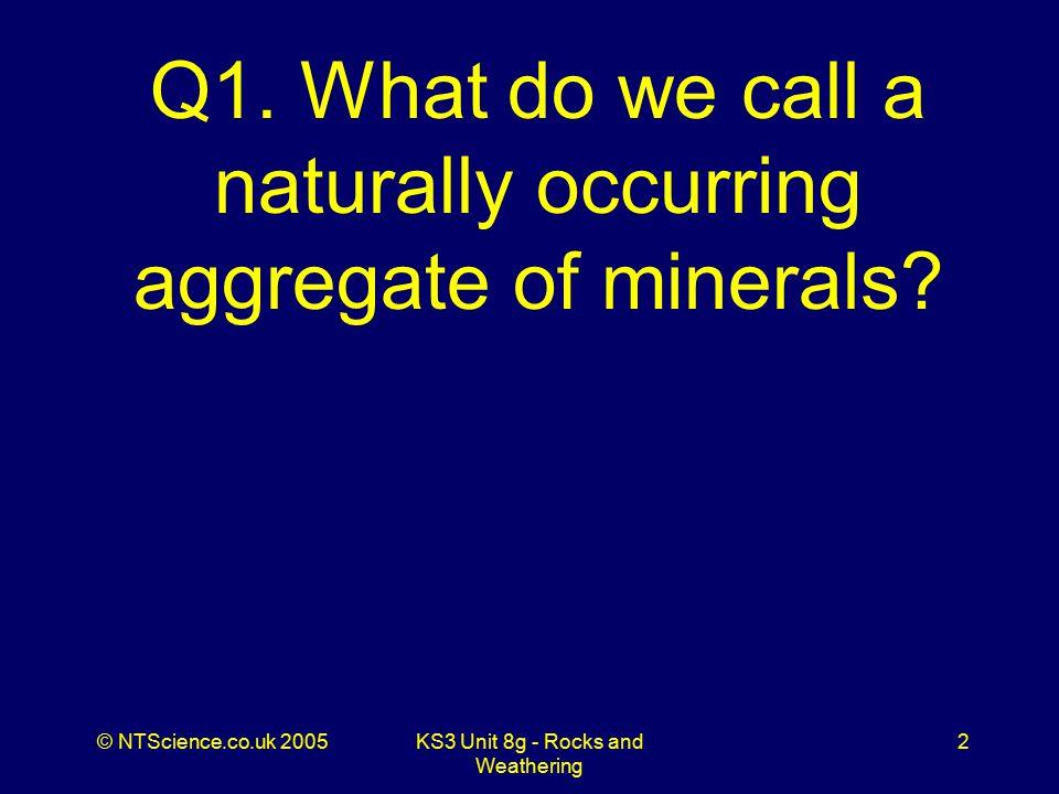 © NTScience.co.uk 2005KS3 Unit 8g - Rocks and Weathering 3 A1. Rock
