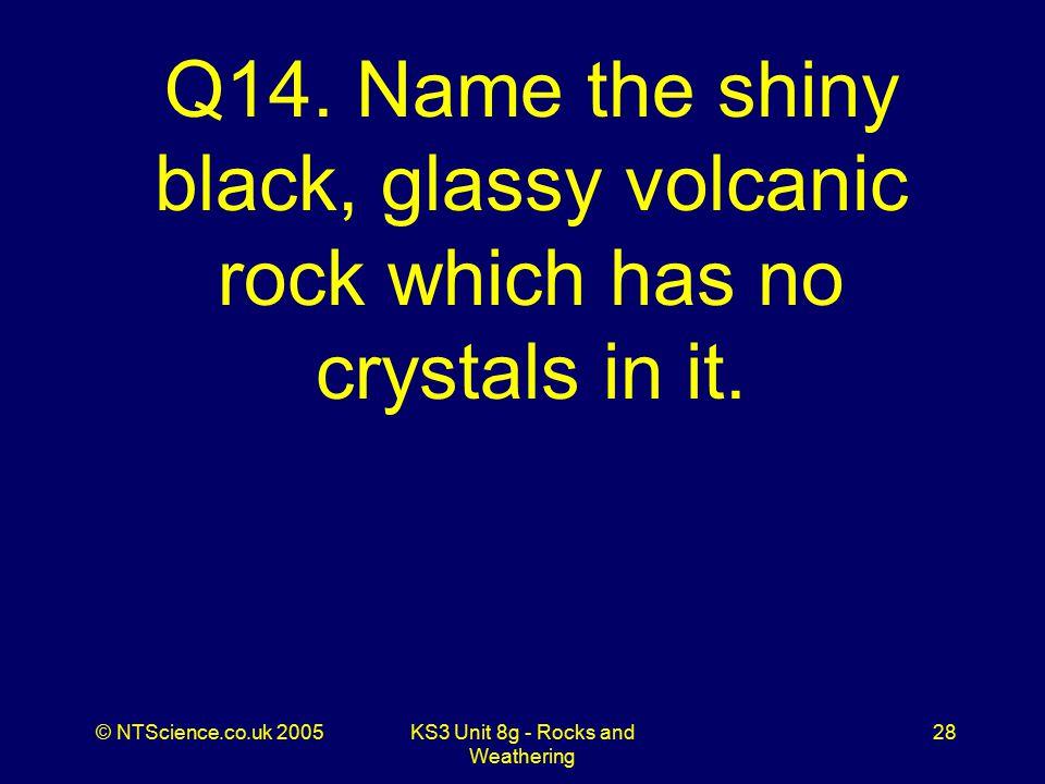 © NTScience.co.uk 2005KS3 Unit 8g - Rocks and Weathering 28 Q14.