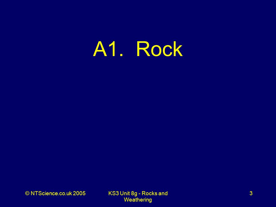 © NTScience.co.uk 2005KS3 Unit 8g - Rocks and Weathering 34 Well Done! Now check your score