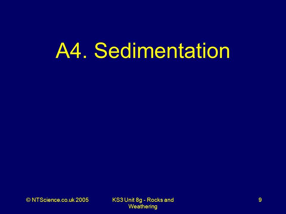 © NTScience.co.uk 2005KS3 Unit 8g - Rocks and Weathering 9 A4. Sedimentation