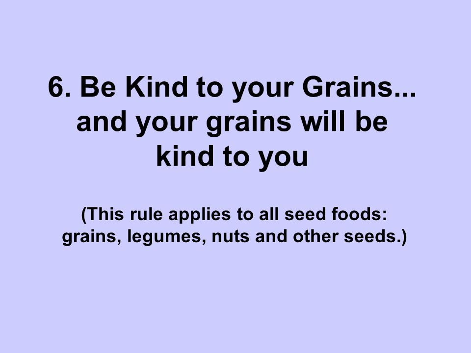 6. Be Kind to your Grains...