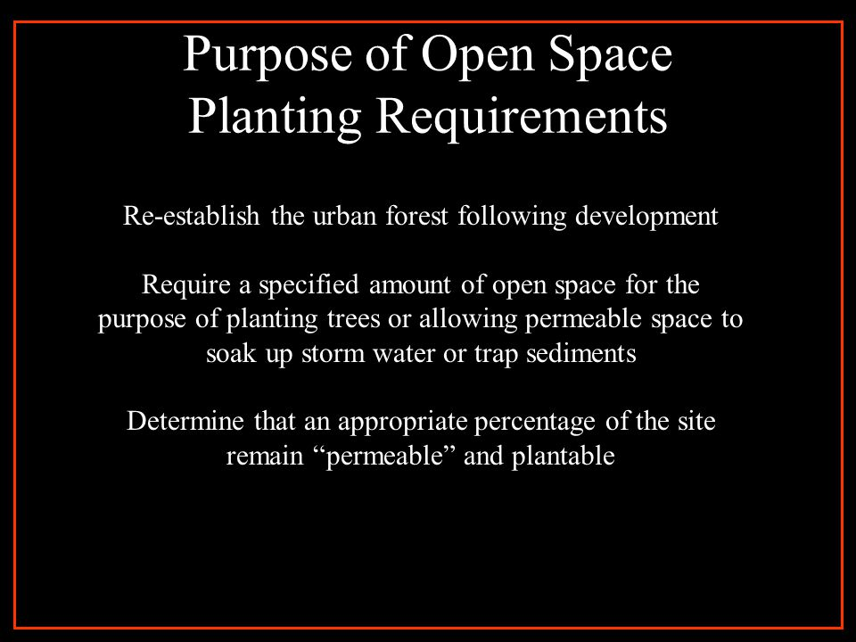 Purpose of Open Space Planting Requirements Re-establish the urban forest following development Require a specified amount of open space for the purpo