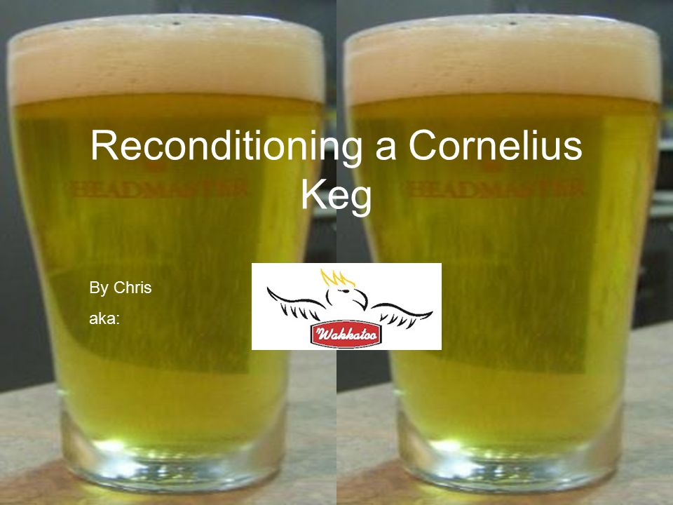 Reconditioning a Cornelius Keg By Chris aka: