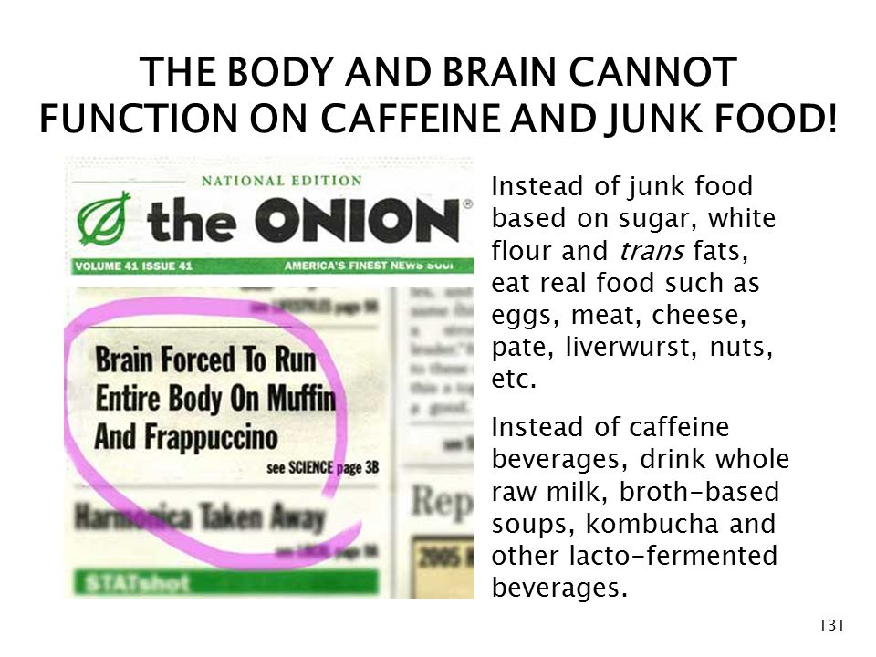 THE BODY AND BRAIN CANNOT FUNCTION ON CAFFEINE AND JUNK FOOD.