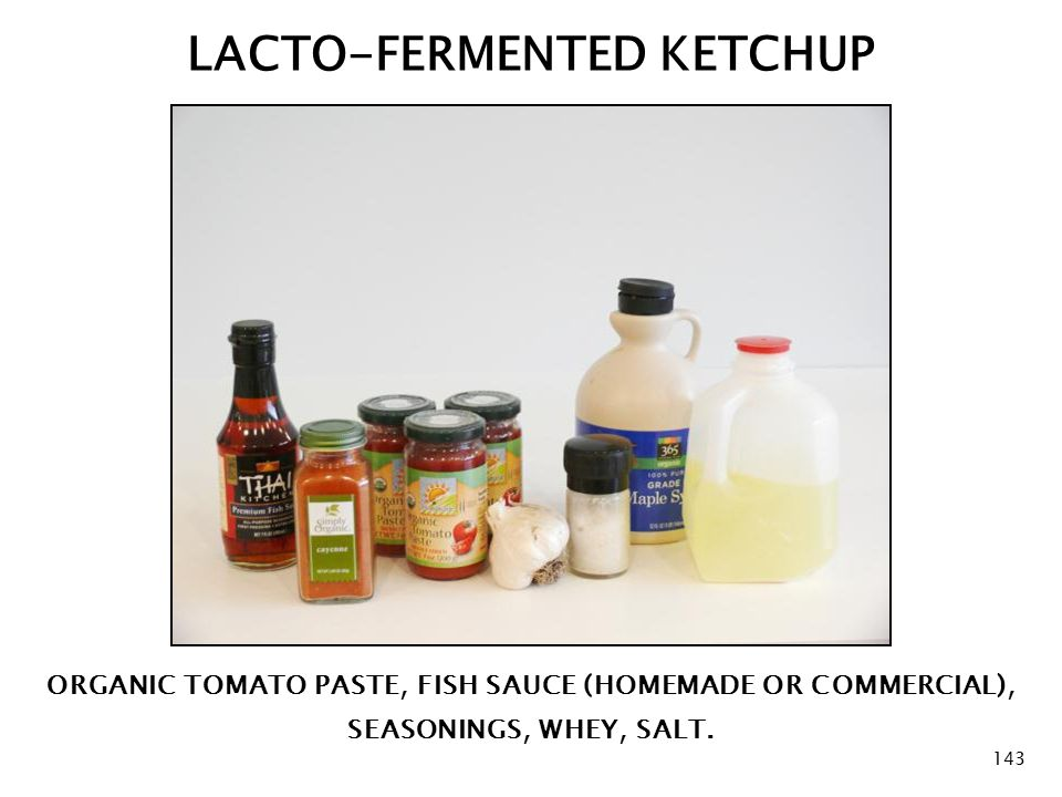 LACTO-FERMENTED KETCHUP ORGANIC TOMATO PASTE, FISH SAUCE (HOMEMADE OR COMMERCIAL), SEASONINGS, WHEY, SALT.