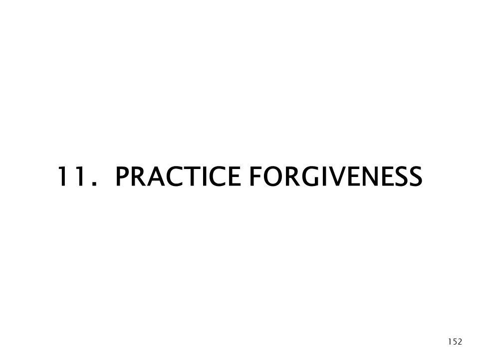 152 11. PRACTICE FORGIVENESS