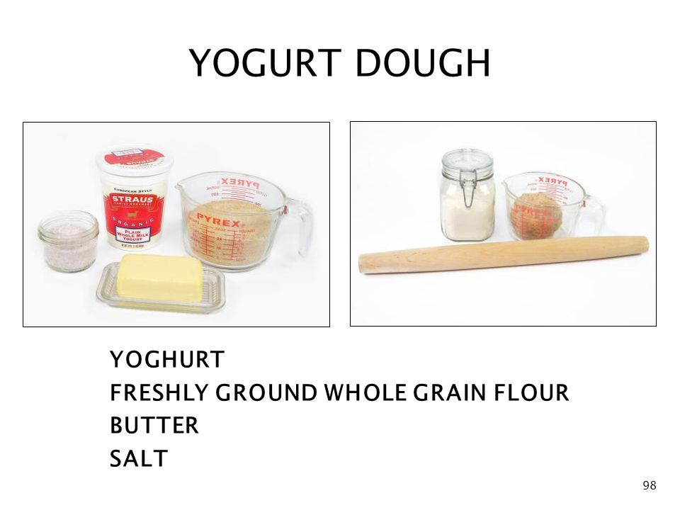 YOGURT DOUGH YOGHURT FRESHLY GROUND WHOLE GRAIN FLOUR BUTTER SALT 98