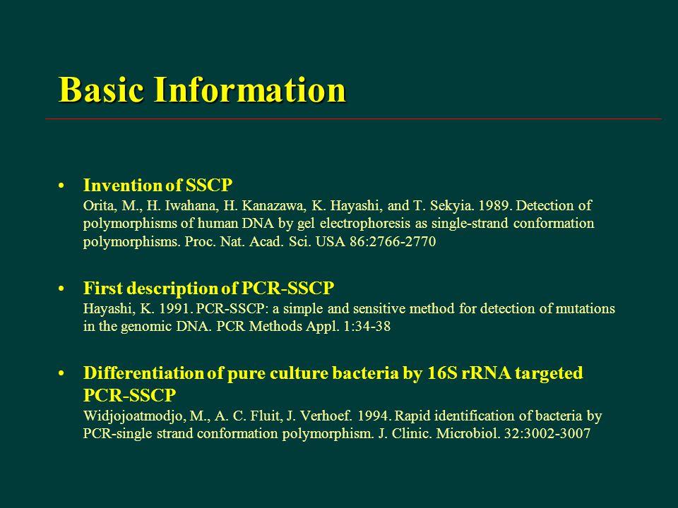 Basic Information Invention of SSCP Orita, M., H. Iwahana, H. Kanazawa, K. Hayashi, and T. Sekyia. 1989. Detection of polymorphisms of human DNA by ge