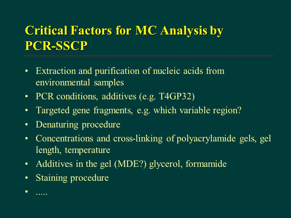 Critical Factors for MC Analysis by PCR-SSCP Extraction and purification of nucleic acids from environmental samples PCR conditions, additives (e.g.
